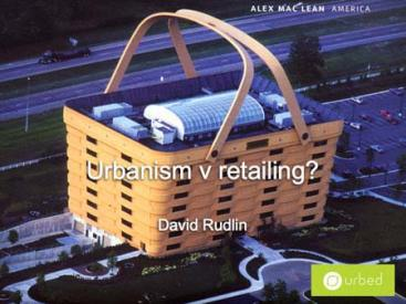 Retailing V Urbanism Slide from David's Presentation